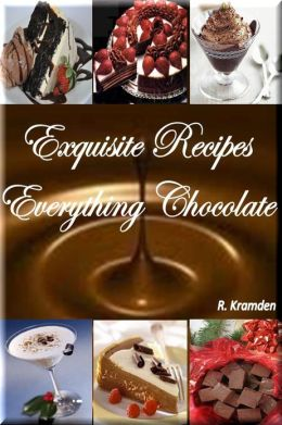 Exquisite Recipes: Everything Chocolate