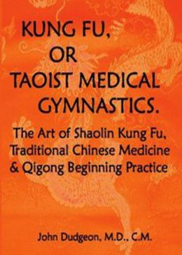 Kung-Fu, or Tauist Medical Gymnastics: A Non Fiction, Chinese Medicine,Kung Fu, Taoist Alchemy Classic By John Dudgeon! AAA+++