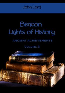 Beacon Lights of History : Ancient Achievements, Volume 3 (Illustrated)