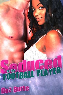 Seduced by the Football Player (BWWM Interracial Romance)