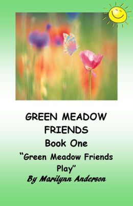 GREEN MEADOW FRIENDS ~~ A First Grade Chapter Book with Grade One Sight Words ~~ For Young Readers and ESL Students ~~ BOOK ONE ~~