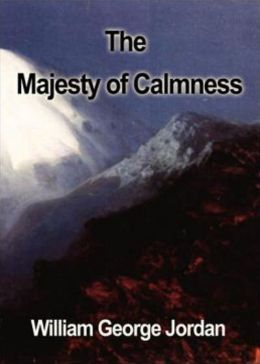 The Majesty of Calmness: Individual Problems and Possibilities...! A Religion, Health Classic By William George Jordan! AAA+++