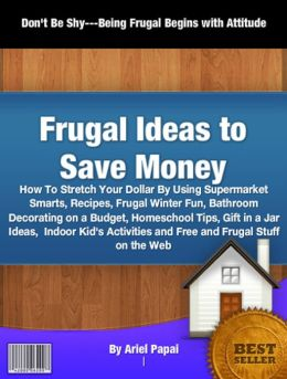 Frugal Ideas to Save Money: How To Stretch Your Dollar By Using Supermarket Smarts, Recipes, Frugal Winter Fun Bathroom Decorating on a Budget, Homeschool Tips, Gift in a Jar Ideas, Indoor Kid's Activities and Free and Frugal Stuff on the Web