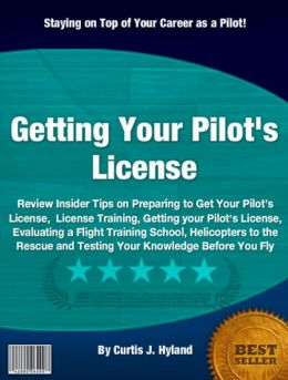 Getting Your Pilot's License: Review Insider Tips on Preparing to Get Your Pilot's License, License Training, Getting your Pilot's License, Evaluating a Flight Training School, Helicopters to the Rescue and Testing Your Knowledge Before You Fly