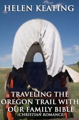 Traveling The Oregon Trail With Our Family Bible (Christian Romance)