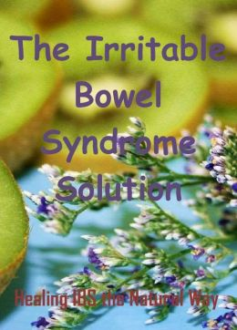 The Irritable Bowel Syndrome Solution: Healing IBS the Natural Way