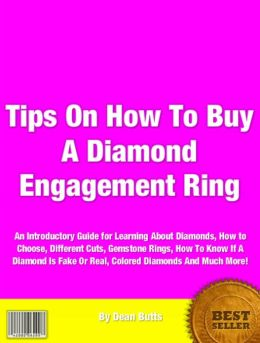 Tips On How To Buy A Diamond Engagement Ring: An Introductory Guide for Learning About Diamonds, How to Choose, Different Cuts Gemstone Rings, How To Know If A Diamond Is Fake Or Real, Colored Diamonds And Much More!