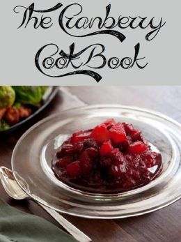 The Cranberry Cookbook (538 Recipes)