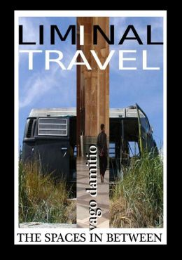 Liminal Travel - The Spaces In Between