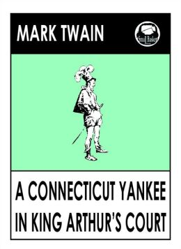 Mark Twain's A Conneticut Yankee in King Arthur's Court; A yankee in King Arthur's Court; A Yankee at the Court of King Arthur