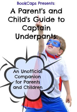 A Parent's and Child's Guide to Captain Underpants: An Unofficial Companion for Parents and Children