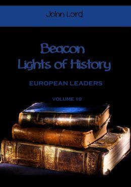 Beacon Lights of History : European Leaders, Volume 10 (Illustrated)