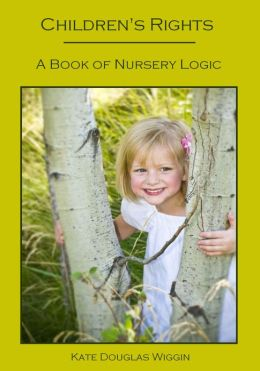 Children's Rights : A Book of Nursery Logic (Illustrated)