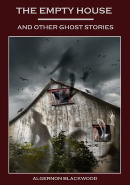 The Empty House and Other Ghost Stories (Illustrated)