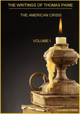 The Writings of Thomas Paine The Writings of Thomas Paine, The American Crisis, Volume I (Illustrated) The American Crisis, Volume I (Illustrated)