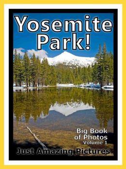 Just Yosemite Park Photos! Big Book of Photographs & Pictures of Yosemite Park, Vol. 1