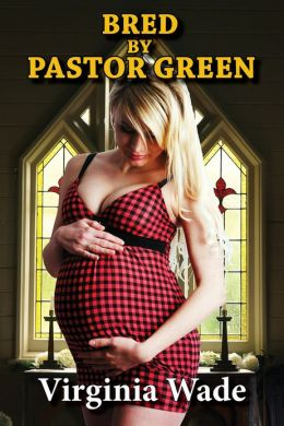 Bred by Pastor Green (Taboo Impregnation Erotica)