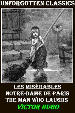 3 Works of Victor Hugo: LES MISÉRABLES, NOTRE-DAME DE PARIS, THE MAN WHO LAUGHS