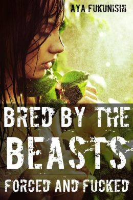 Bred by the Beasts: Forced and Fucked