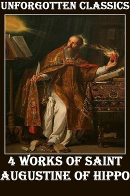 4 WORKS OF SAINT AUGUSTINE OF HIPPO (CITY OF GOD, THE CONFESSIONS OF SAINT AUGUSTINE, ON CHRITIAN DOCTRINE, KING ALFRED'S OLD ENGLISH VERSION OF ST. AUGUSTINE'S SOLILOQUIES)