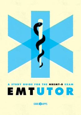 EMT Tutor--A Study Guide for the NREMT-B Exam