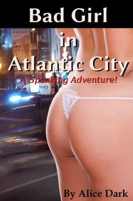 Bad Girl in Atlantic City: A Spanking Adventure!