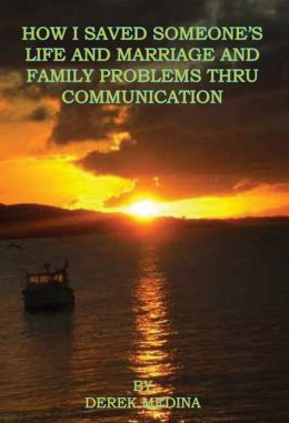 How I Saved Someone's Life and Marriage and Family Problems Thru Communication