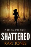 Book Cover Image. Title: Shattered (Donna Harp Series, #1), Author: Karl Jones