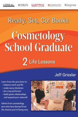 Ready, Set, Go! Cosmetology School Graduate Book 2: Life Lessons