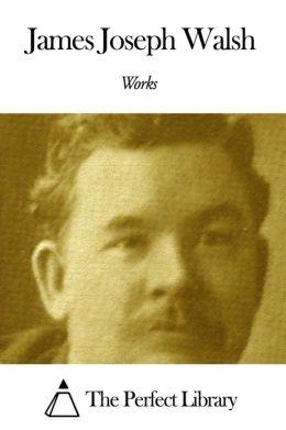 Works of James Joseph Walsh