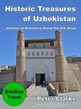 Historic Treasures of Uzbekistan: Journey of Discovery Along the Silk Road (BiteSize Travel, #7)