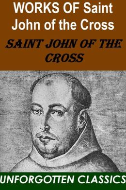 Works of St. John of the Cross with biography (Dark Night Of The Soul, Ascent Of Mount Carmel, A Spiritual Canticle Of The Soul And The Bridegroom Christ, The Living Flame Of Love)