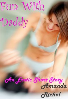 Fun with Daddy (Daddy Erotica Sex Stories)