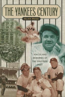 Yankees Century: Voices and Memories of the Pinstripe Past