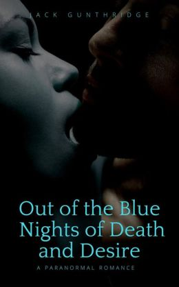Out of the Blue Nights of Death and Desire