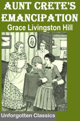 Aunt Crete's Emancipation by Grace Livingston Hill