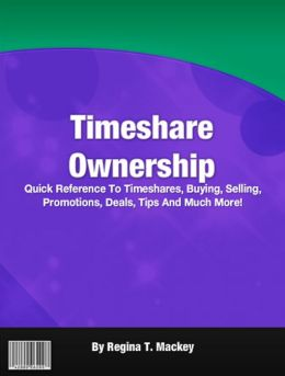 Timeshare Ownership: Quick Reference To Timeshares, Buying, Selling, Promotions, Deals, Tips And Much More!