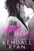 Book Cover Image. Title: The Impact of You, Author: Kendall Ryan