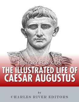 History for Kids: The Illustrated Life of Caesar Augustus