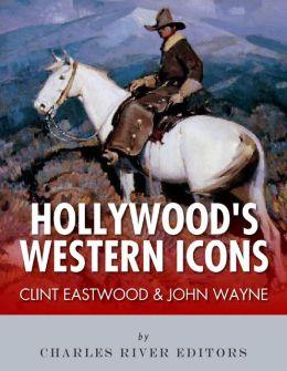 Clint Eastwood & John Wayne: Hollywood's Western Icons