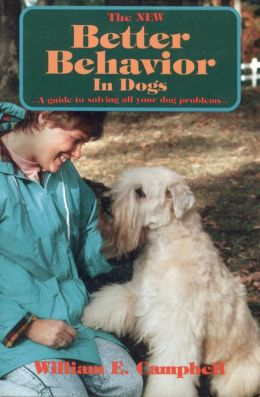 The New Better Behavior in Dogs: A Guide to Solving All Your Dog Problems