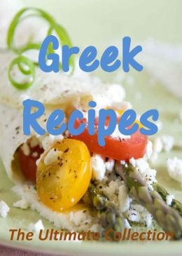 Greek Recipes: The Ultimate Collection
