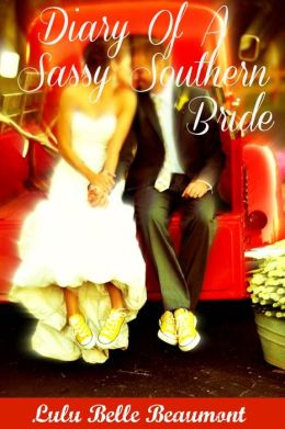 Diary Of A Sassy Southern Bride (for fans of Janet Evanovich, Charlaine Harris, Nicolas Sparks)