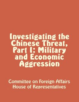 Investigating the Chinese Threat, Part I: Military and Economic Aggression