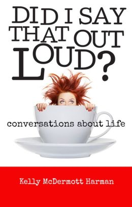 Did I Say That Out Loud? : Conversations About Life