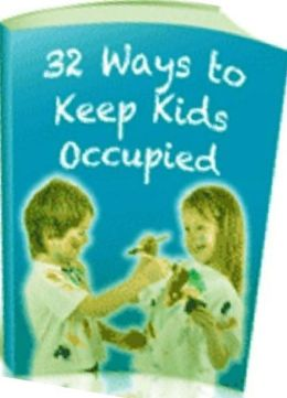 eBook on 32 Ways to Keep the Kids Occupied - Things that keep them happy, entertained, and occupied. ..