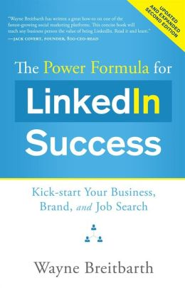 The Power Formula for LinkedIn Success (Second Edition - Entirely Revised) : Kick-start Your Business, Brand, and Job Search