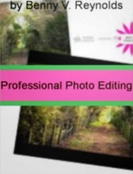 Professional Photo Editing: Prevent Common Mistakes Such As Red Eye, Color Casting, Photoshop, Cloning, Digital Image File Types, and JPG Compression