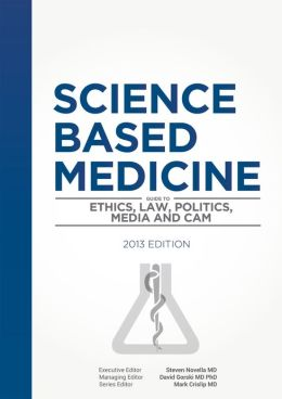 Science-Based Medicine: Guide to Ethics, Law, Politics, Media and CAM