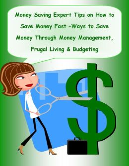Money Saving Expert Tips On How to Save Money Fast –Ways to Save Money Through Money Management, Frugal Living & Budgeting